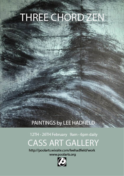 "Abstract painting with block of text underneath on pale green background. Text says ""Three Chord Zen, an exhibition of paintings by Lee Hadfield, 12th - 28th February open daily 9-6pm, Cass Art Gallery"""